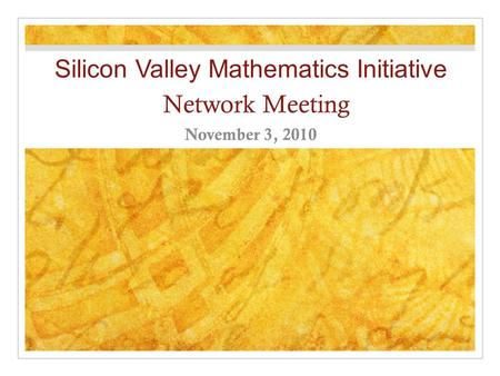 Silicon Valley Mathematics Initiative Network Meeting November 3, 2010.
