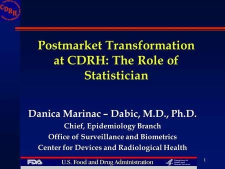 1 Danica Marinac – Dabic, M.D., Ph.D. Chief, Epidemiology Branch Office of Surveillance and Biometrics Center for Devices and Radiological Health Postmarket.