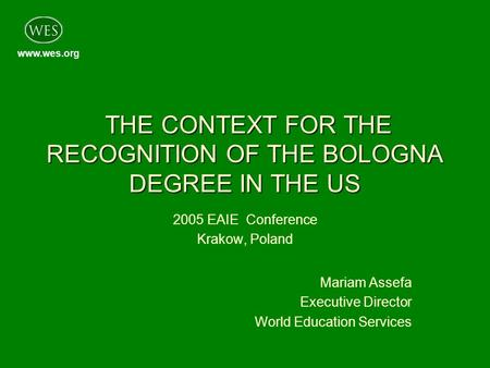 Www.wes.org THE CONTEXT FOR THE RECOGNITION OF THE BOLOGNA DEGREE IN THE US THE CONTEXT FOR THE RECOGNITION OF THE BOLOGNA DEGREE IN THE US 2005 EAIE Conference.