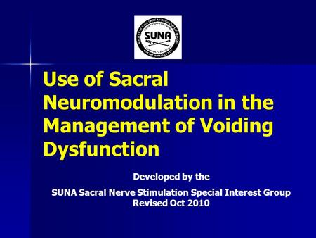 Use of Sacral Neuromodulation in the Management of Voiding Dysfunction Developed by the SUNA Sacral Nerve Stimulation Special Interest Group Revised Oct.
