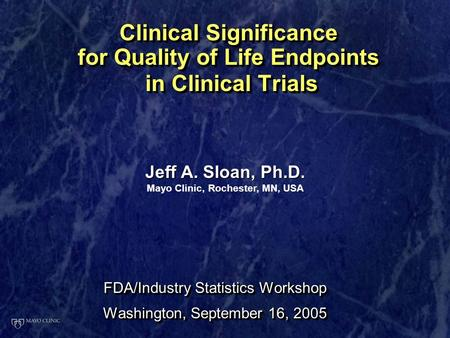 Clinical Significance for Quality of Life Endpoints in Clinical Trials FDA/Industry Statistics Workshop Washington, September 16, 2005 FDA/Industry Statistics.