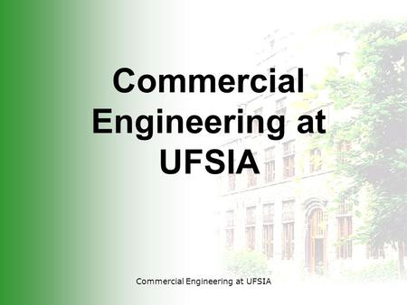 Commercial Engineering at UFSIA. * 5 years of study >2nd cycle: 3 years - 180 UFSIA-credits >1st cycle: 2 years - 120 UFSIA-credits * based on the complete.