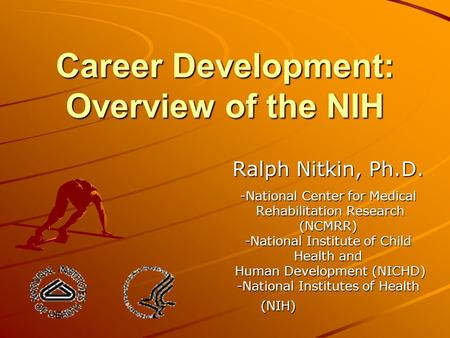 Career Development: Overview of the NIH Ralph Nitkin, Ph.D. -National Center for Medical Rehabilitation Research (NCMRR) Rehabilitation Research (NCMRR)