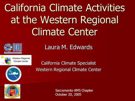 California Climate Activities at the Western Regional Climate Center Laura M. Edwards California Climate Specialist Western Regional Climate Center Sacramento.