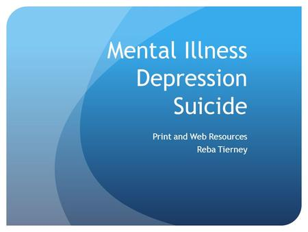 Mental Illness Depression Suicide Print and Web Resources Reba Tierney.