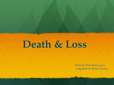 Death & Loss Print & Web Resources compiled by Reba Tierney.