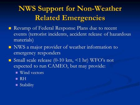 NWS Support for Non-Weather Related Emergencies Revamp of Federal Response Plans due to recent events (terrorist incidents, accident release of hazardous.