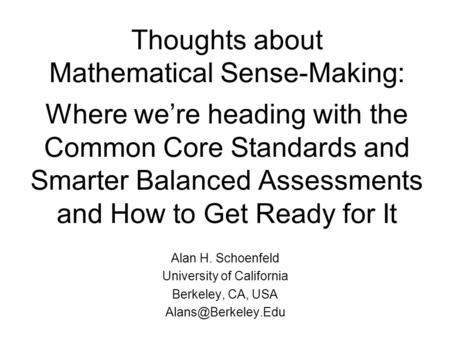 Thoughts about Mathematical Sense-Making: Where were heading with the Common Core Standards and Smarter Balanced Assessments and How to Get Ready for It.