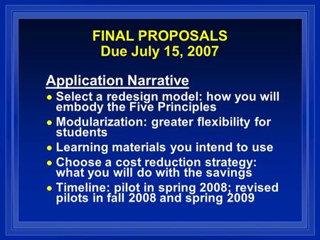 FINAL PROPOSALS Due July 15, 2007 Application Narrative Select a redesign model: how you will embody the Five Principles Modularization: greater flexibility.