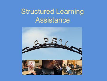 Structured Learning Assistance. SLA Objectives Increase the number of students completing developmental requirements and earning their core mathematics.