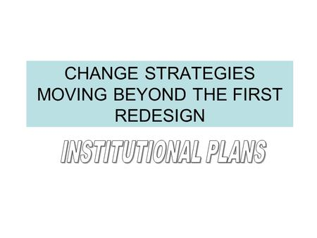 CHANGE STRATEGIES MOVING BEYOND THE FIRST REDESIGN.