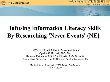 THE LISTEN PROJECT Infusing Information Literacy Skills By Researching 'Never Events' (NE ) By Researching 'Never Events' (NE ) Lin Wu, MLIS, AHIP, Health.