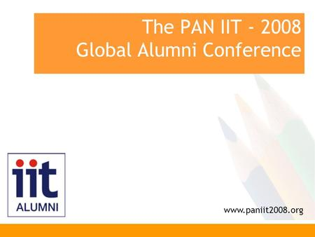 The PAN IIT - 2008 Global Alumni Conference www.paniit2008.org.