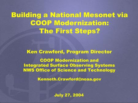 Ken Crawford, Program Director COOP Modernization and Integrated Surface Observing Systems NWS Office of Science and Technology