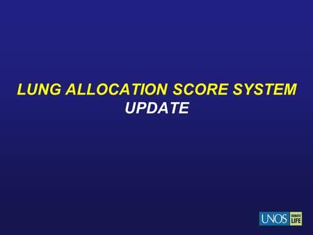 LUNG ALLOCATION SCORE SYSTEM UPDATE. Current Lung Allocation System System was implemented on May 4, 2005 The Lung Allocation Score (LAS) is based on.
