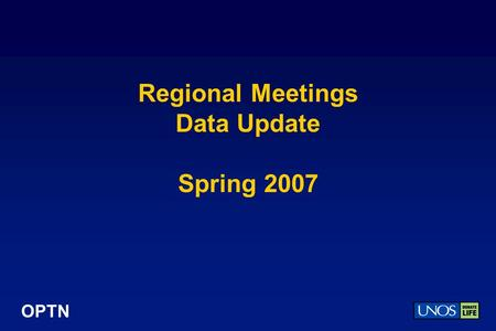 OPTN Regional Meetings Data Update Spring 2007. OPTN 2006 Donor, Transplant, and Waiting List Numbers.