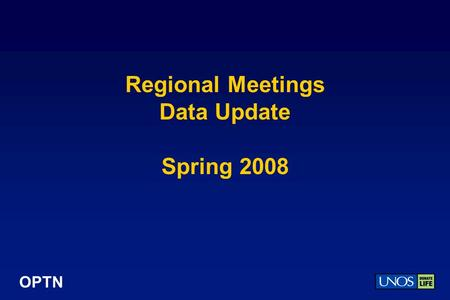 OPTN Regional Meetings Data Update Spring 2008. OPTN 2007 Donor, Transplant, and Waiting List Numbers.