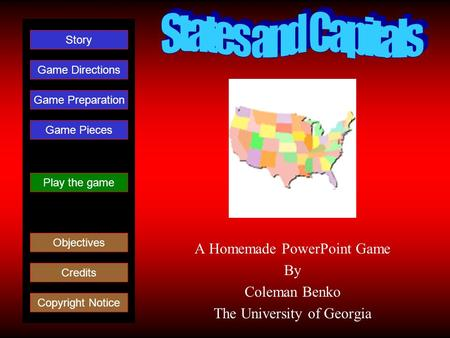 A Homemade PowerPoint Game By Coleman Benko The University of Georgia Play the game Game Directions Story Credits Copyright Notice Game Preparation Objectives.