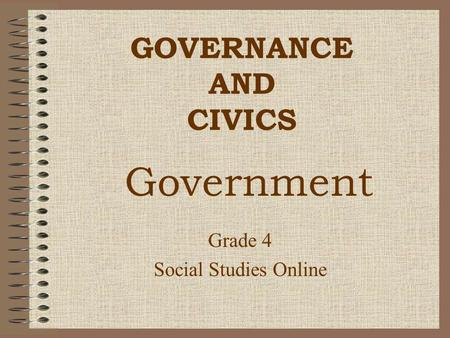 GOVERNANCE AND CIVICS Grade 4 Social Studies Online Government.