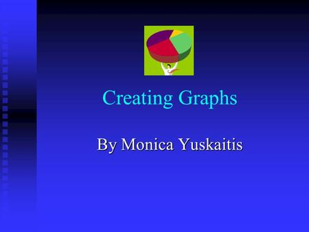 Creating Graphs By Monica Yuskaitis. Where Does the Information Come From? A question is asked. A question is asked. What kind of ice cream does everyone.