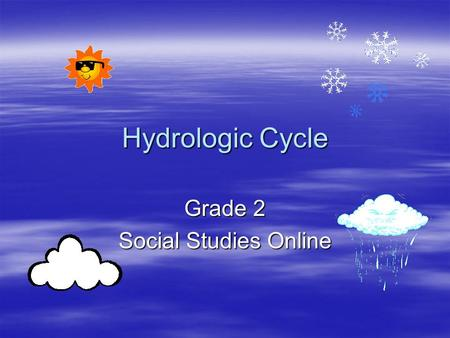Hydrologic Cycle Grade 2 Social Studies Online. Blueprint Skill Understand the rudimentary elements to the hydrologic cycle. Understand the rudimentary.