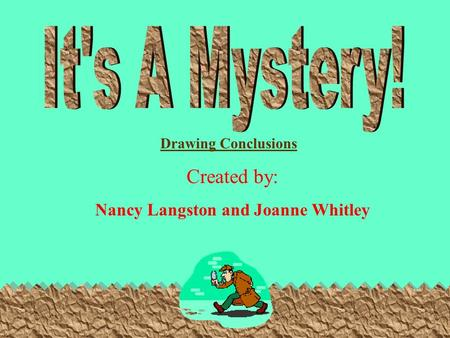 Created by: Nancy Langston and Joanne Whitley Drawing Conclusions.