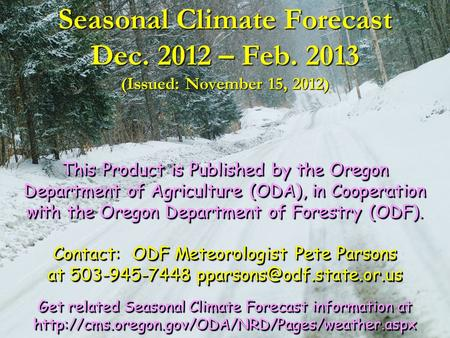 Seasonal Climate Forecast Dec. 2012 – Feb. 2013 (Issued: November 15, 2012) This Product is Published by the Oregon Department of Agriculture (ODA), in.