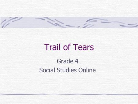 Trail of Tears Grade 4 Social Studies Online. Blueprint Skill: Era 4 - Expansion and Reform (1801-1861) Read and interpret a passage about the Trail of.