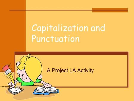 Capitalization and Punctuation A Project LA Activity.