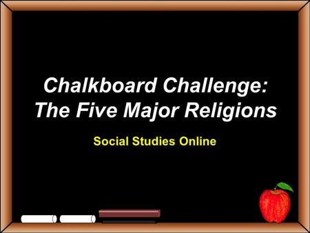 Chalkboard Challenge: The Five Major Religions Social Studies Online.