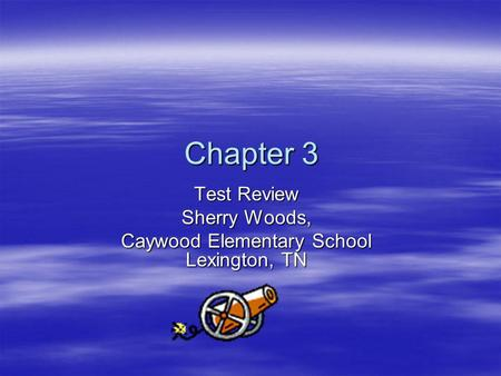 Chapter 3 Chapter 3 Test Review Sherry Woods, Caywood Elementary School Lexington, TN.