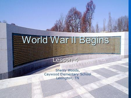 World War II Begins Lesson 4 Sherry Woods, Caywood Elementary School Lexington, TN.