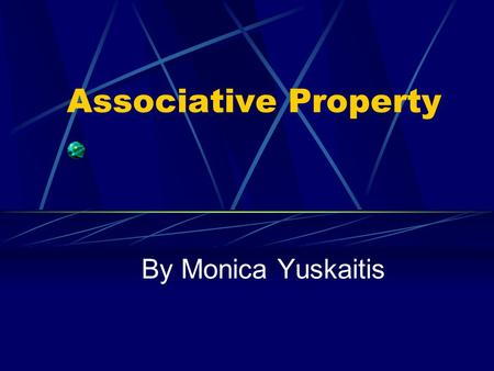 Associative Property By Monica Yuskaitis. The Associative Property is like a man and woman getting married. First, they are each counted separately, then.