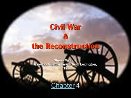 Civil War & the Reconstruction CCCC hhhh aaaa pppp tttt eeee rrrr 4 Sherry Woods, Caywood Elementary School Lexington, TN.