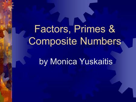 Factors, Primes & Composite Numbers by Monica Yuskaitis.