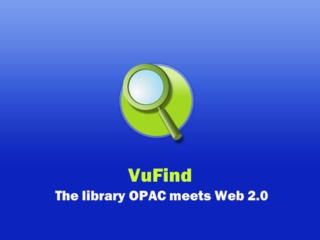 VuFind The library OPAC meets Web 2.0. What is it? A Next Generation Catalog ?
