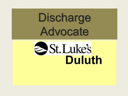 Discharge Advocate Duluth. . St. Lukes Discharge Advocate Discharge Advocate position is part of the Case Management Department In February a pilot study.