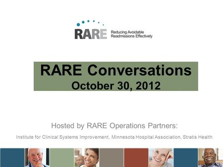 RARE Conversations October 30, 2012 Hosted by RARE Operations Partners: Institute for Clinical Systems Improvement, Minnesota Hospital Association, Stratis.