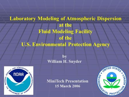 Laboratory Modeling of Atmospheric Dispersion at the Fluid Modeling Facility of the U.S. Environmental Protection Agency by William H. Snyder MiniTech.