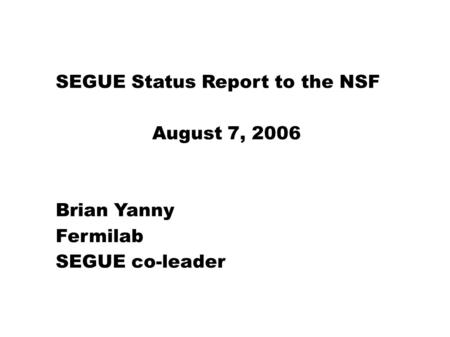 SEGUE Status Report to the NSF August 7, 2006 Brian Yanny Fermilab SEGUE co-leader.