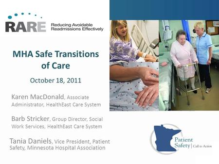 MHA Safe Transitions of Care Tania Daniels, Vice President, Patient Safety, Minnesota Hospital Association October 18, 2011 Karen MacDonald, Associate.