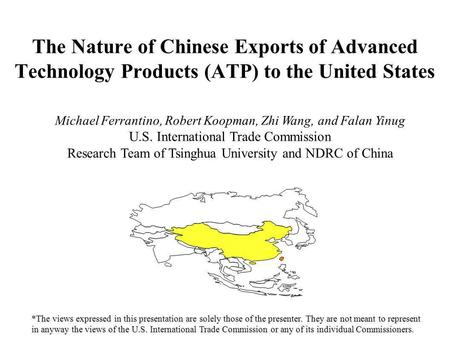 The Nature of Chinese Exports of Advanced Technology Products (ATP) to the United States *The views expressed in this presentation are solely those of.