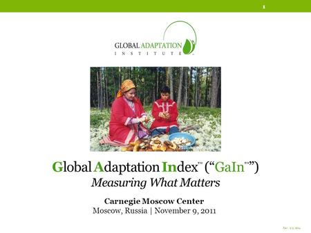 Global Adaptation Index (GaIn ) Measuring What Matters Carnegie Moscow Center Moscow, Russia | November 9, 2011 Rev. 2/9/2014 1 Photo courtesy: Oxfam International.