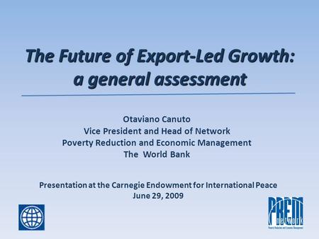 The Future of Export-Led Growth: a general assessment The Future of Export-Led Growth: a general assessment Otaviano Canuto Vice President and Head of.