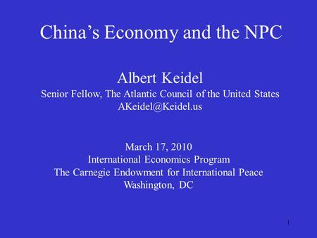 1 Chinas Economy and the NPC Albert Keidel Senior Fellow, The Atlantic Council of the United States March 17, 2010 International Economics.