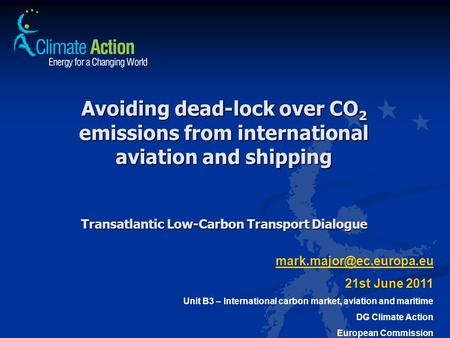 Avoiding dead-lock over CO 2 emissions from international aviation and shipping Transatlantic Low-Carbon Transport Dialogue