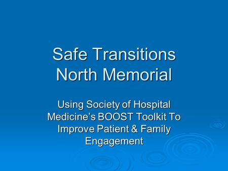 Safe Transitions North Memorial Using Society of Hospital Medicines BOOST Toolkit To Improve Patient & Family Engagement.