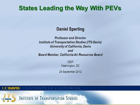 Daniel Sperling Professor and Director Institute of Transportation Studies (ITS-Davis) University of California, Davis and Board Member, California Air.