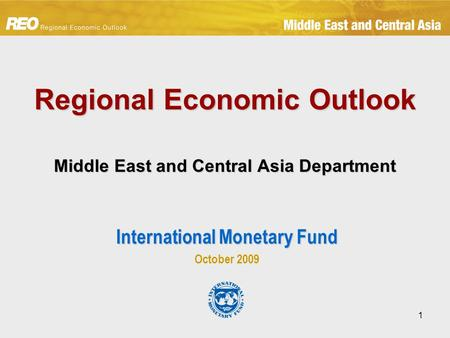 1 Regional Economic Outlook Middle East and Central Asia Department International Monetary Fund October 2009.