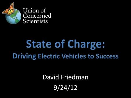 David Friedman 9/24/12 State of Charge: Driving Electric Vehicles to Success.